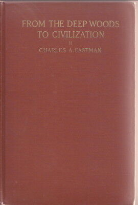 FROM THE DEEP WOODS TO CIVILIZATION autobiography INDIAN 1916 Charles Eastman