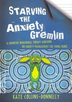 Starving the Anxiety Gremlin A Cognitive Behavioural Therapy Wo... 9781849053419