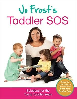Jo Frost's Toddler SOS: Solutions for the Trying Toddler Years (H...