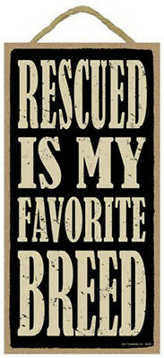 Rescued is My Favorite Breed 10 x 5 Wood SIGN Plaque USA Made