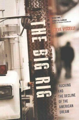 The Big Rig Trucking and the Decline of the American Dream 9780520278127
