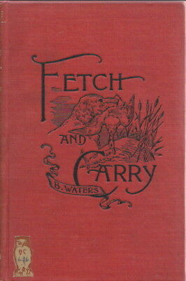 1895 FETCH & CARRY Treatise on RETRIEVING DOGS Bernard Waters HUNTING .. Rare!