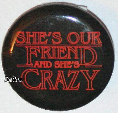 """Netflix Stranger Things She's Our Friend and She's Crazy 1 1/4"""" Pin Button NEW"""