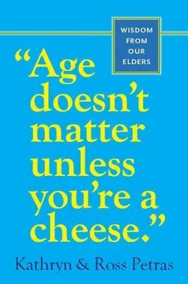 Age Doesn't Matter Unless You're a Cheese by Kathryn Petras 9780761125181