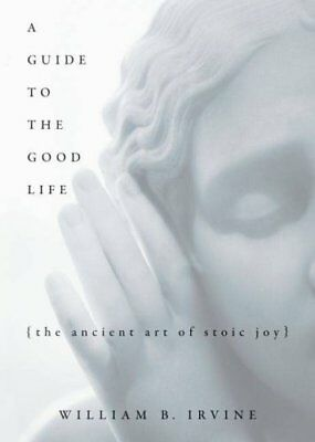 A Guide to the Good Life The Ancient Art of Stoic Joy 9780195374612