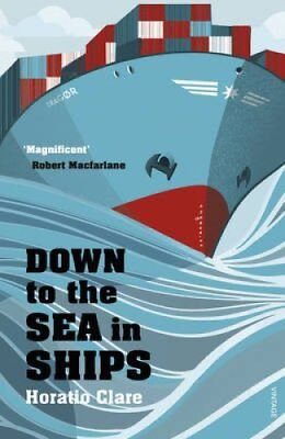Down To The Sea In Ships Of Ageless Oceans and Modern Men 9780099526292