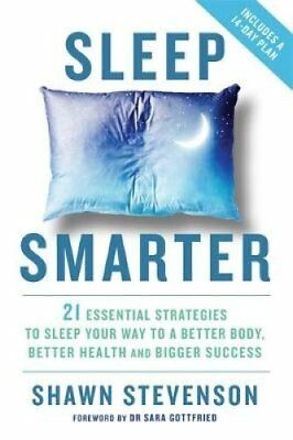 Sleep Smarter 21 Essential Strategies to Sleep Your Way to a Be... 9781781808368