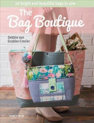 The Bag Boutique 20 Bright and Beautiful Bags to Sew 9781782214304