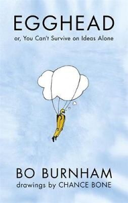 Egghead Or, You Can't Survive on Ideas Alone by Bo Burnham 9781409144328