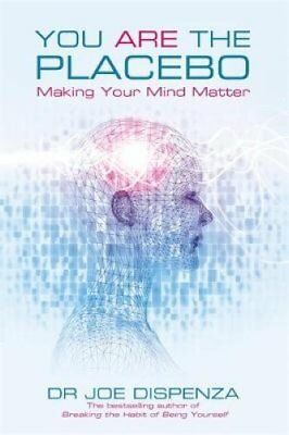 You Are the Placebo Making Your Mind Matter by Joe Dispenza 9781781802571