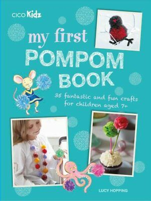My First Pompom Book 35 Fantastic and Fun Crafts for Children A... 9781782494447