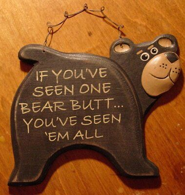 IF YOU'VE SEEN ONE BEAR BUTT YOU'VE SEEN EM ALL Black Wood Cabin Wall Sign Decor