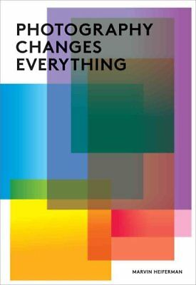 Photography Changes Everything by Marvin Heiferman 9781597111997