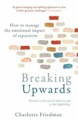 Breaking Upwards How to manage the emotional impact of separation 9781780723464