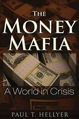 The Money Mafia: A World in Crisis by Paul T. Hellyer (Paperback, 2014)