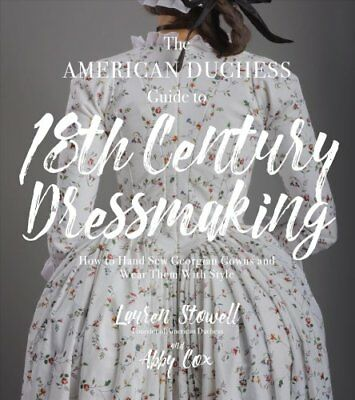 The American Duchess Guide to 18th Century Dressmaking: How to Hand Sew...