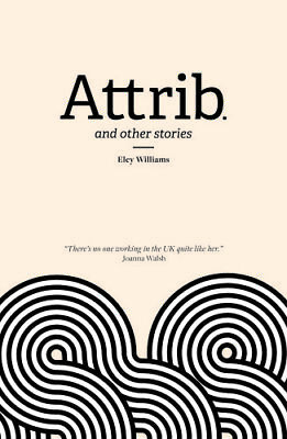 Attrib. and other stories by Eley Williams (Paperback, 2017)
