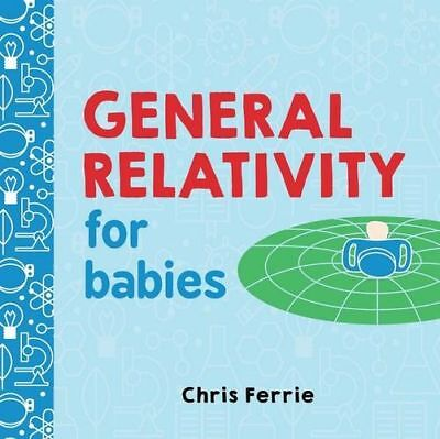 NEW General Relativity for Babies : Baby University By Chris  Ferrie Board Book