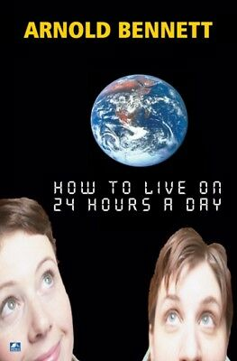 How To Live On 24 Hours A Day (Paperback), Arnold Bennett, 9780755115945
