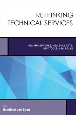 Rethinking Technical Services: New Frameworks, New Skill Sets, New Tools, New R.