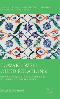 Toward Well-Oiled Relations?: China's Presence in the Middle East...
