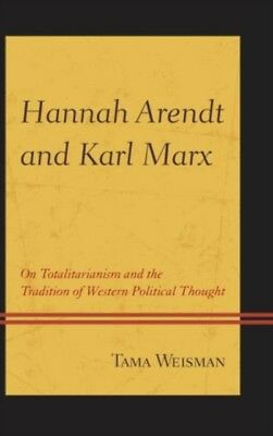 Hannah Arendt and Karl Marx: On Totalitarianism and the Tradition of Western Po.
