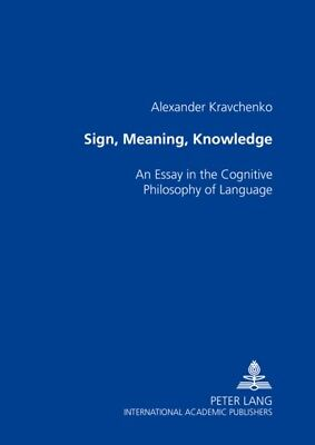 Sign,Meaning,Knowledge: An Essay in the Cognitive Philosophy of L...
