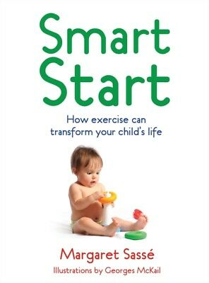 Smart Start: How Exercise Can Transform Your Child's Life: How Exercise and Goo.