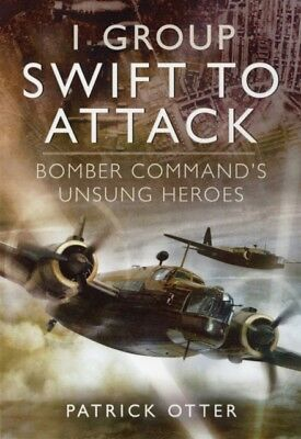 1 Group: Swift to Attack: Bomber Command's Unsung Heroes (Hardcov. 9781781590942