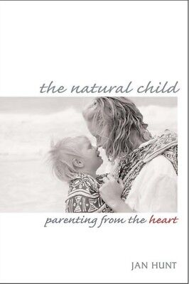 The Natural Child: Parenting from the Heart (Paperback), Hunt, Jan, 97808657144.