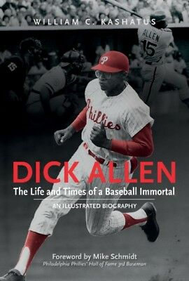 Dick Allen The Life & Times Of A Basebal, Kashatus, William C., S. 9780764352843