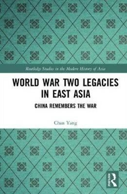 World War Two Legacies In East Asia, Yang, Chan, 9781138303706