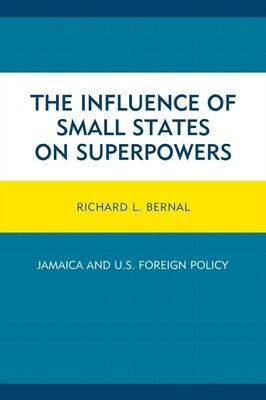 Influence Of Small States On Superpowers, Bernal, Richard L., 9781498508162