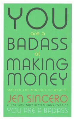You Are a Badass at Making Money: Master the Mindset of Wealth by Jen Sincero...