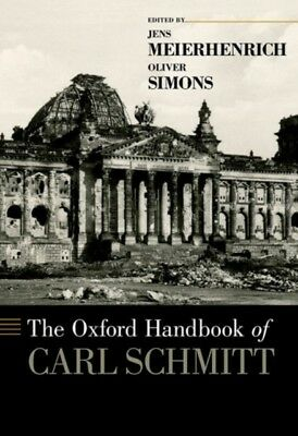 The Oxford Handbook Of Carl Schmitt, Meierhenrich, Jens, Simons, . 9780199916931