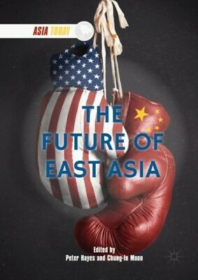 Future Of East Asia, Hayes, Peter, Moon, Chung-In, 9789811049767