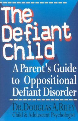 The Defiant Child A Parent's Guide to Oppositional Defiant Diso... 9780878339631