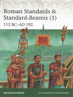 Roman Standards & Standard-Bearers 1 112 BC-AD 192 9781472821805