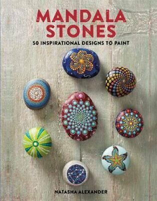 Mandala Stones: 50 Inspirational Designs to Paint by Natasha Alexander...
