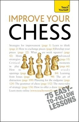 Improve Your Chess: Teach Yourself (Teach Yourself General) (Pape...