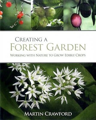 Creating a Forest Garden: Working with nature to grow edible crop. 9781900322621