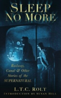 Sleep No More: Railway, Canal & Other Stories of the Supernatural. 9780752455778