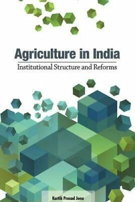 Agriculture in India: Institutional Structure & Reforms by Kartik Prasad Jena...