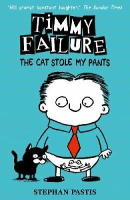 Timmy Failure: The Cat Stole My Pants by Stephan Pastis 9781406378344