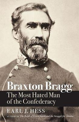 Braxton Bragg: The Most Hated Man of the Confederacy (Civil War America)
