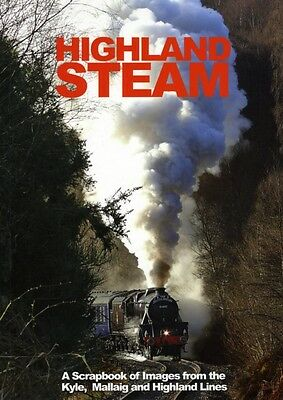 Highland Steam: A Scrapbook of Images from the 'Kyle, Mallaig and Highland Line.