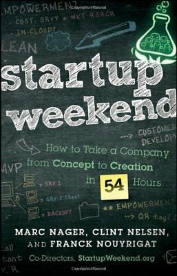 Startup Weekend: How to Take a Company from Concept to Creation in 54 Hours by M