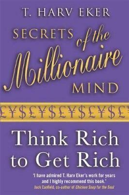 Secrets Of The Millionaire Mind Think rich to get rich 9780749927899