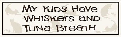 """PET CAT SENTIMENT """"My Kids Have Whiskers and Tuna Breath"""" WOOD SIGN PLAQUE USA!"""