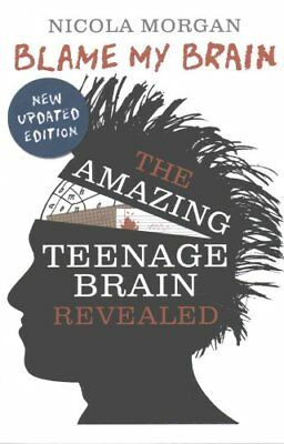 Blame My Brain the Amazing Teenage Brain Revealed by Nicola Morgan 9781406346930